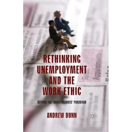 Rethinking Unemployment And The Work Ethic  Beyond The Quasi Titmuss Paradigm