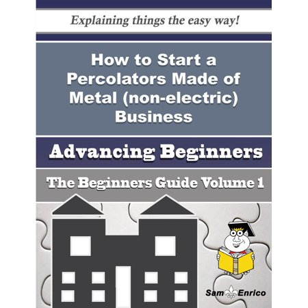 How to Start a Percolators Made of Metal (non-electric) Business (Beginners Guide) -