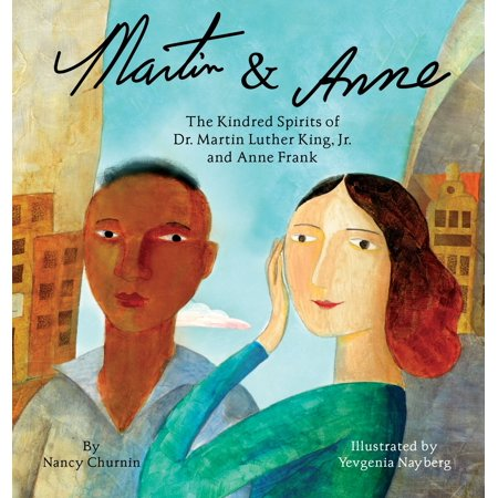 Martin & Anne: The Kindred Spirits of Dr. Martin Luther King, Jr. and Anne Frank (The Assassination Of Dr Martin Luther King Jr)