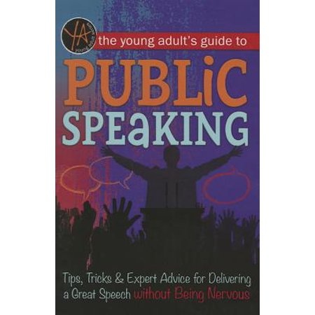 The Young Adult's Guide to Public Speaking : Tips, Tricks & Expert Advice for Delivering a Great Speech Without Being