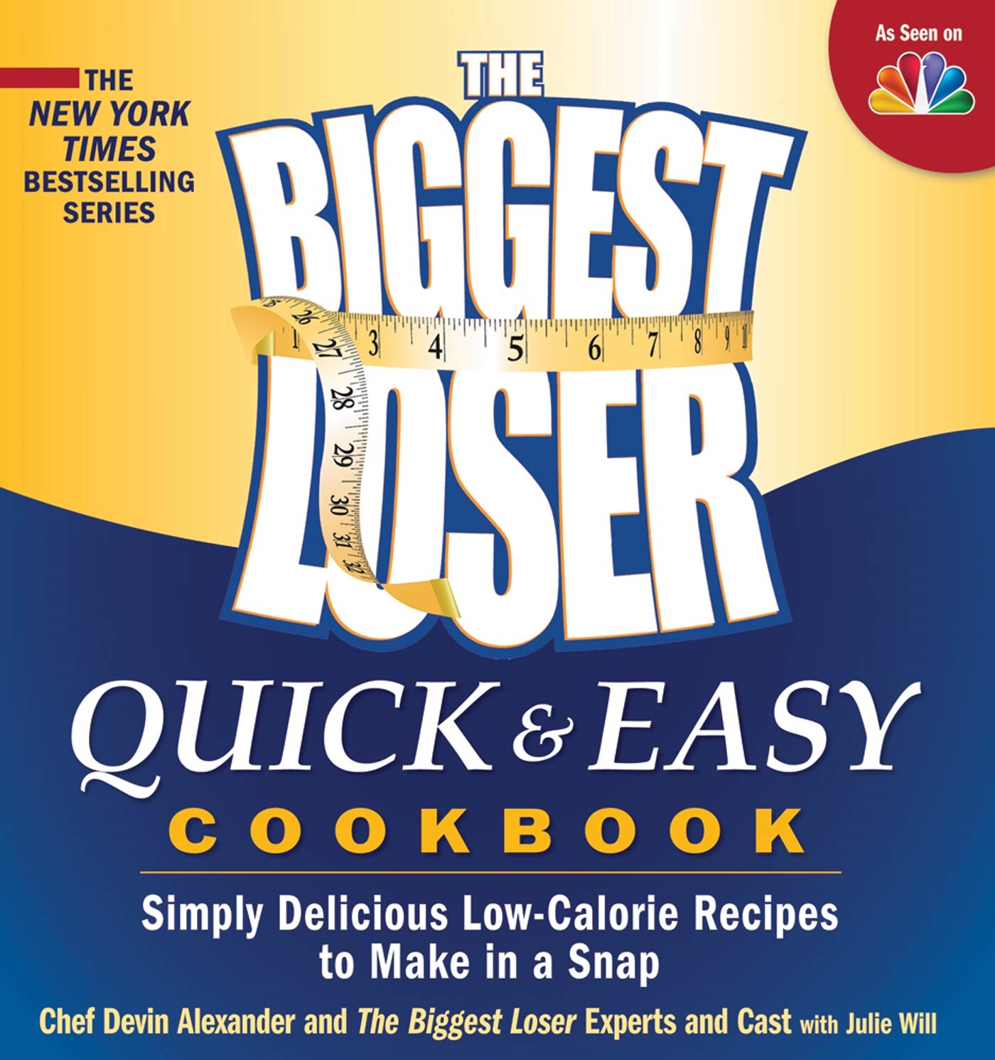 The Biggest Loser Quick & Easy Cookbook : Simply Delicious Low-calorie Recipes to Make in a Snap