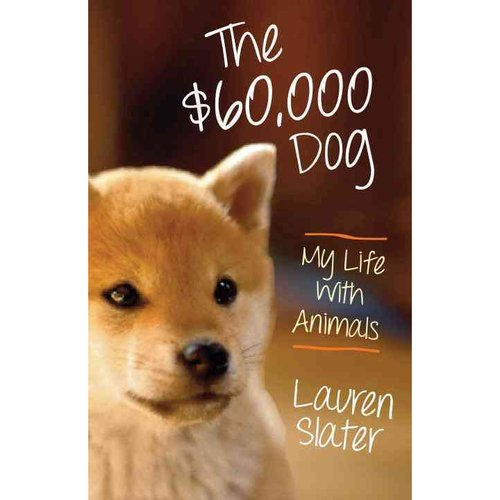 The Sixty Thousand-Dollar Dog: My Life With Animals