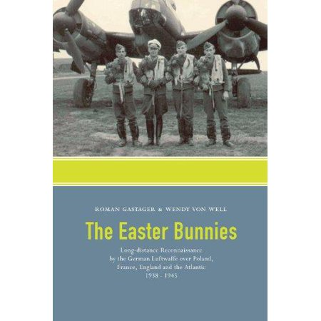 The Easter Bunnies: Long-Distance Reconnaissance by the German Luftwaffe Over Poland, France, England and the Atlantic 1938-1945 - Bunny French