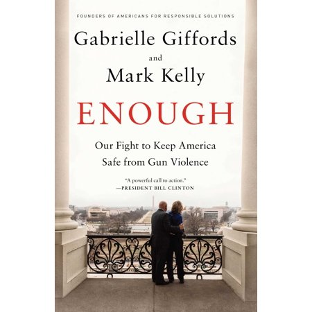 Enough : Our Fight to Keep America Safe from Gun Violence