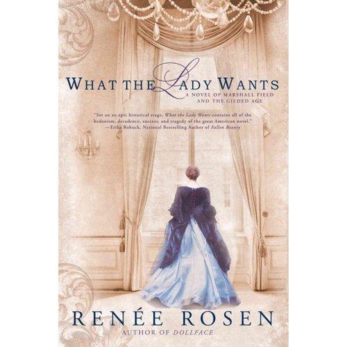 What the Lady Wants: A Novel of Marshal Field and the Gilded Age