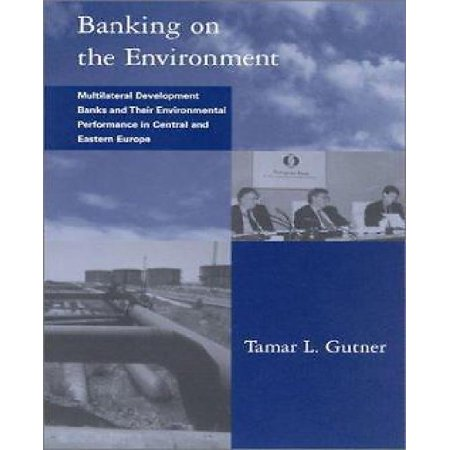 Banking On The Environment  Multilateral Development Banks And Their Environmental Performance In Central And Eastern Europe