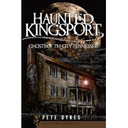 Haunted Kingsport: : Ghosts of Tri-City Tennessee