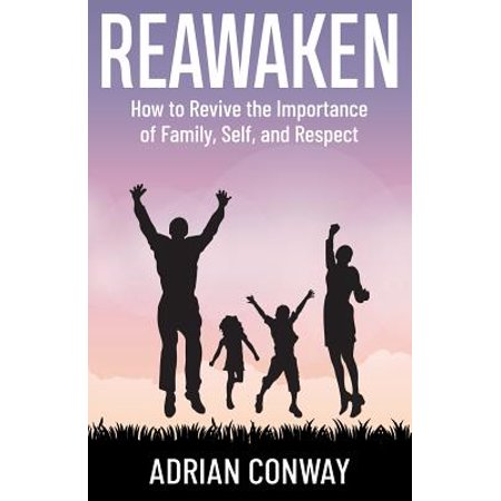 Reawaken : How to revive the importance of Family, Self, and