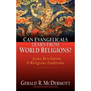 Can Evangelicals Learn from World Religions? : Jesus, Revelation and Religious Traditions
