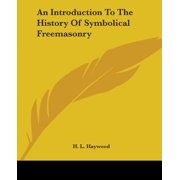 An Introduction to the History of Symbolical Freemasonry