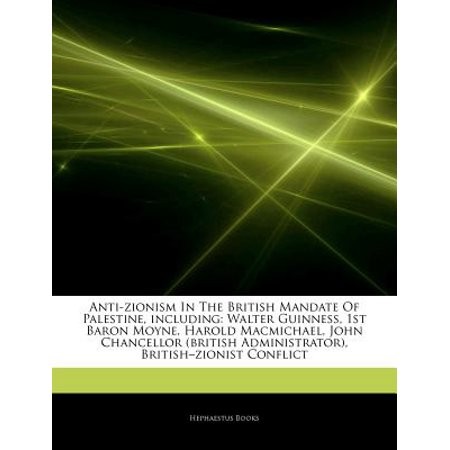 Articles on Anti-Zionism in the British Mandate of Palestine, Including: Walter Guinness, 1st Baron Moyne,... by