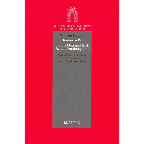 William Durand Rationale Book Four: On the Mass and Each Action Pertaining to It