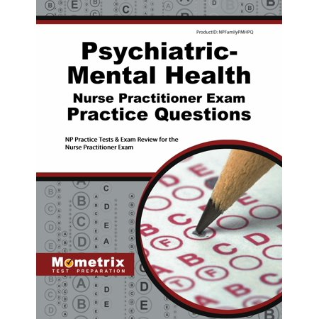 Psychiatric-Mental Health Nurse Practitioner Exam Practice Questions : NP Practice Tests & Exam Review for the Nurse Practitioner