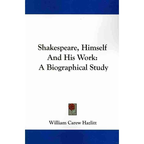 Shakespeare, Himself and His Work : A Biographical Study