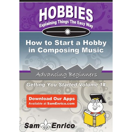 How to Start a Hobby in Composing Music - eBook