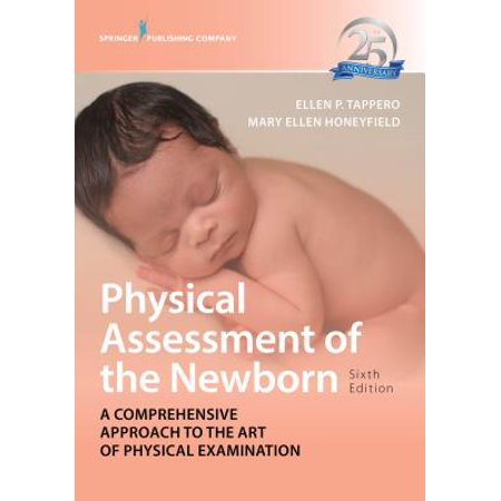 Physical Assessment of the Newborn, Sixth Edition : A Comprehensive Approach to the Art of Physical Examination