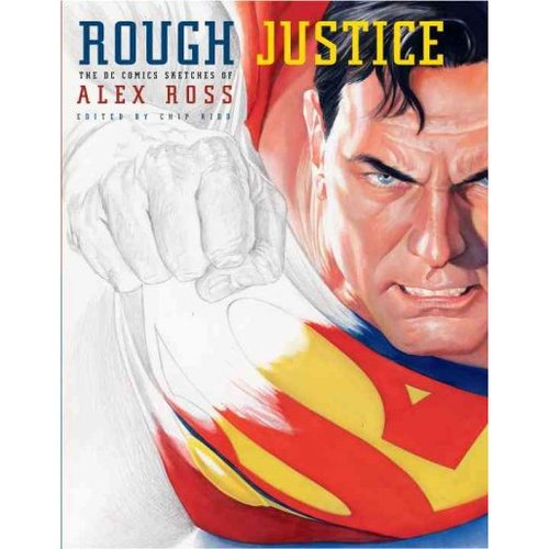 Rough Justice: The DC Comics Sketches of Alex Ross
