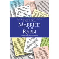 Married to the Rabbi: Sixty Spouses of Retired Reform Rabbis in Their Own Words (Paperback)
