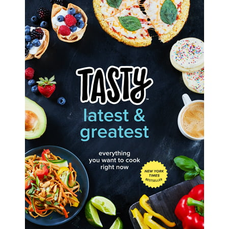 Tasty Latest and Greatest : Everything You Want to Cook Right Now (An Official Tasty (Turn Around Right Now Every Now And Then)
