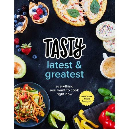 Tasty Latest and Greatest : Everything You Want to Cook Right Now (An Official Tasty
