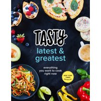Tasty Latest and Greatest : Everything You Want to Cook Right Now (An Official Tasty Cookbook)