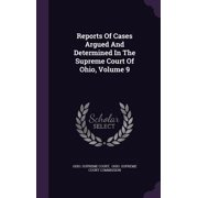 Reports of Cases Argued and Determined in the Supreme Court of Ohio, Volume 9