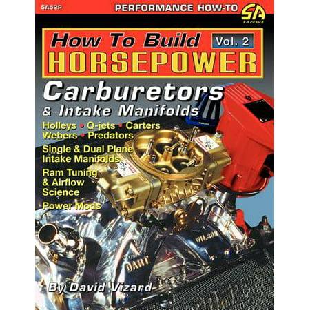 How to Build Horsepower, Volume 2 : Carburetors and Intake Manifolds (Paperback)