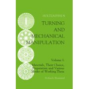 Turning and Mechanical Manipulation: Materials, Their Choice, Preparation and Various Modes of Working Them (Paperback)