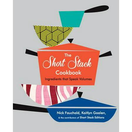 The Short Stack Cookbook : Ingredients That Speak Volumes