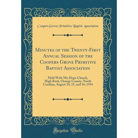 Minutes of the Twenty-First Annual Session of the Coopers Grove Primitive Baptist Association : Held with MT; Hope Church, High Rock, Orange County, North Carolina, August 14, 15, and 16, 1954 (Classic Reprint) - Mt Hope Church Halloween