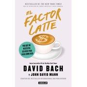 El Factor Latte: Por Qu No Necesitas Ser Rico Para Vivir Como Rico / The Latte Factor: Why You Don't Have to Be Rich to Live Rich (Paperback)
