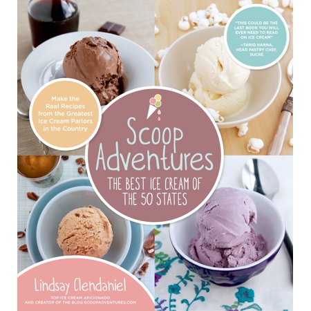 Scoop Adventures: The Best Ice Cream of the 50 States : Make the Real Recipes from the Greatest Ice Cream Parlors in the