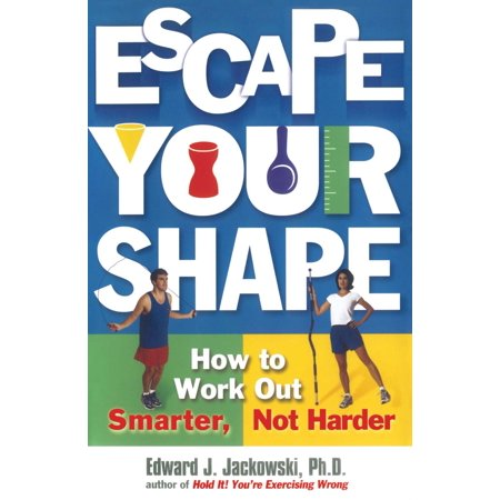 Escape Your Shape : How to Work Out Smarter, Not (How To Work Out Your Face Shape)