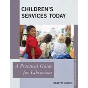 Practical Guides for Librarians: Children's Services Today: A Practical Guide for Librarians (Paperback)