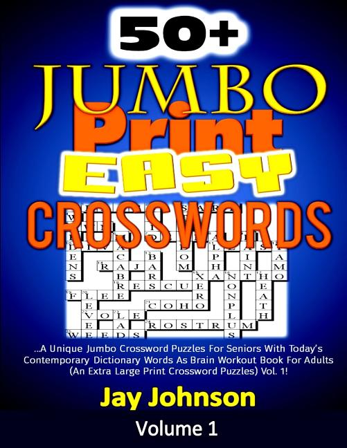 50 Jumbo Print Easy Crosswords A Unique Jumbo Crossword Puzzles For Seniors With Today S Contemporary Dictionary Words As Brain Workout Book For Adults An Extra Large Print Crossword Puzzles Vol 1