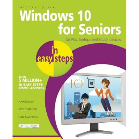 Windows 10 for Seniors in Easy Steps for PCs, Laptops and Touch Devices