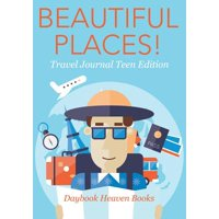 Beautiful Places! Travel Journal Teen Edition