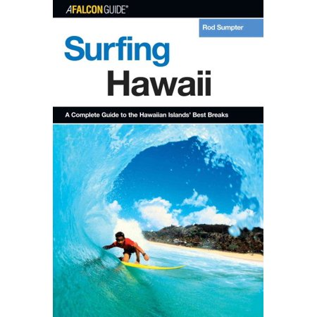 Surfing Hawaii : A Complete Guide to the Hawaiian Islands' Best Breaks, First