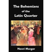 The Bohemians of the Latin Quarter : Scenes de La Vie de Boheme