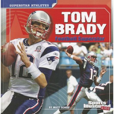 Tom Brady : Football Superstar (Tom Brady The Best Quarterback Ever)