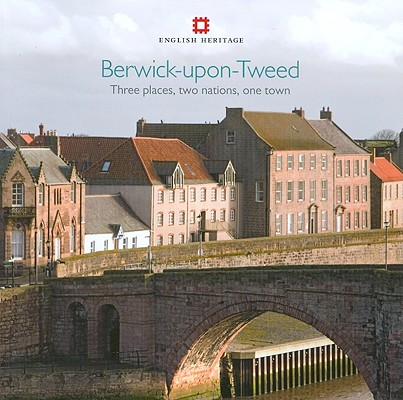 Berwick-upon-Tweed : Three places, two nations, one town