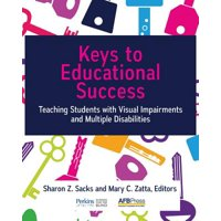 Keys to Educational Success : Teaching Students with Visual Impairments and Multiple Disabilities