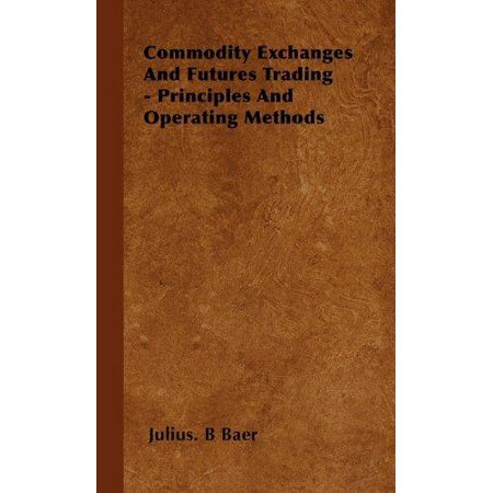 Commodity Exchanges And Futures Trading   Principles And Operating Methods