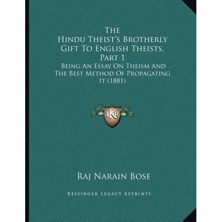 The Hindu Theist's Brotherly Gift to English Theists, Part 1 : Being an Essay on Theism and the Best Method of Propagating It
