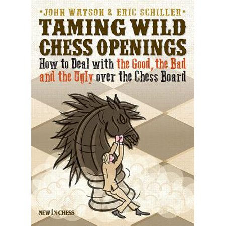 Taming Wild Chess Openings : How to Deal with the Good, the Bad and the Ugly Over the Chess (Was The New Deal Good Or Bad)