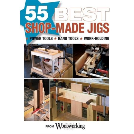 55 Best Shop Made Jigs By Popular Woodworking Magazine Cd
