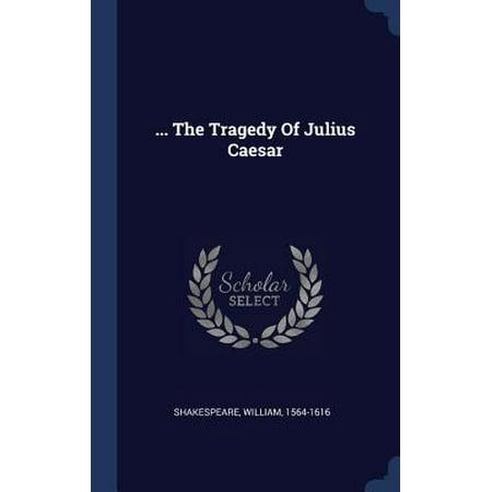 ... the Tragedy of Julius Caesar