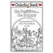 Coloring Book: Be Positive... Be Happy : Inspiring Words to Color Your Outlook on Life