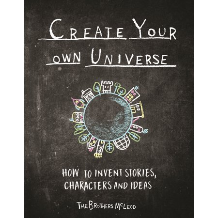 Create Your Own Universe : How to Invent Stories, Characters and Ideas (Character Day Ideas)