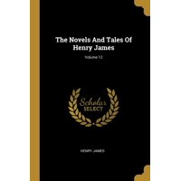 The Novels And Tales Of Henry James; Volume 12